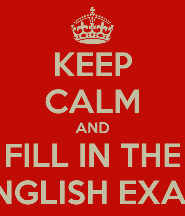 KEEP CALM AND FILL IN THE ENGLISH EXAM