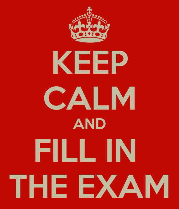 KEEP CALM AND FILL IN  THE EXAM