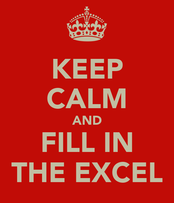 KEEP CALM AND FILL IN THE EXCEL