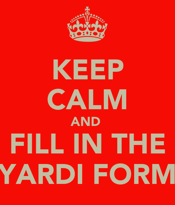 KEEP CALM AND  FILL IN THE YARDI FORM
