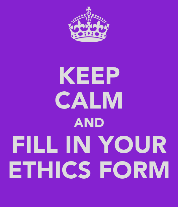 KEEP CALM AND FILL IN YOUR ETHICS FORM