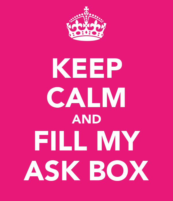 KEEP CALM AND FILL MY ASK BOX