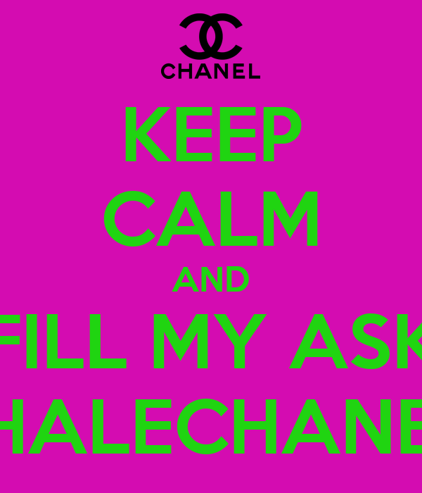 KEEP CALM AND FILL MY ASK FRENCHINHALECHANELXOXO - ♥