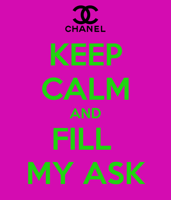 KEEP CALM AND FILL  MY ASK