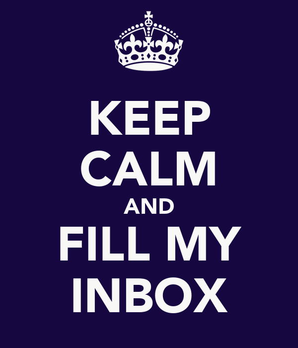 KEEP CALM AND FILL MY INBOX