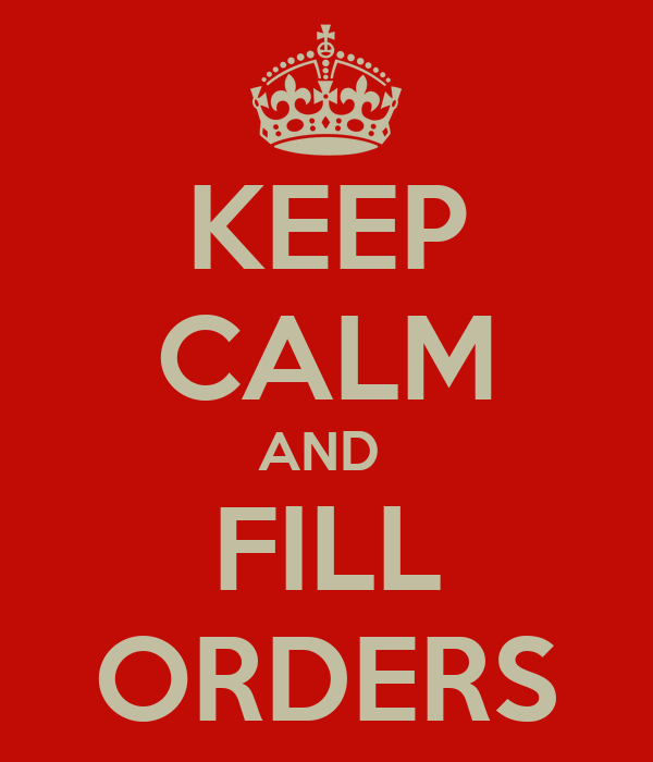 KEEP CALM AND  FILL ORDERS