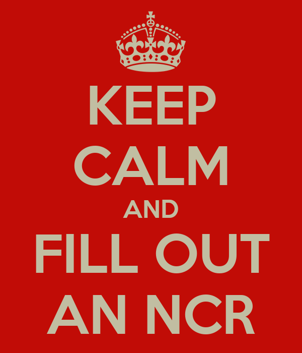 KEEP CALM AND FILL OUT AN NCR