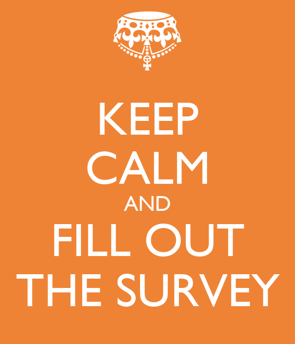 KEEP CALM AND FILL OUT THE SURVEY