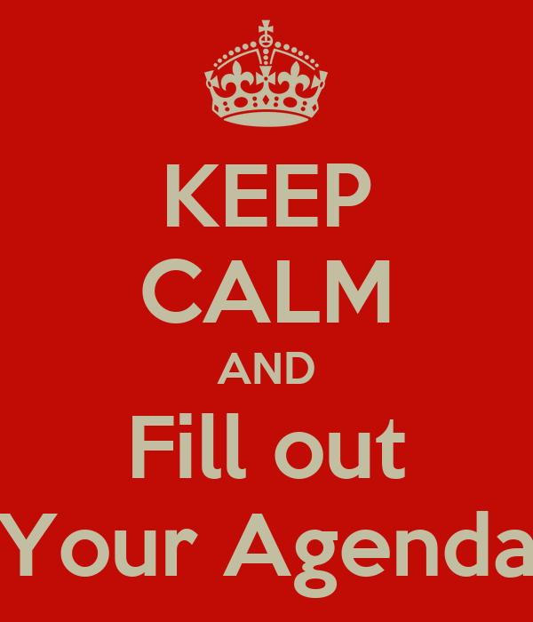 KEEP CALM AND Fill out Your Agenda