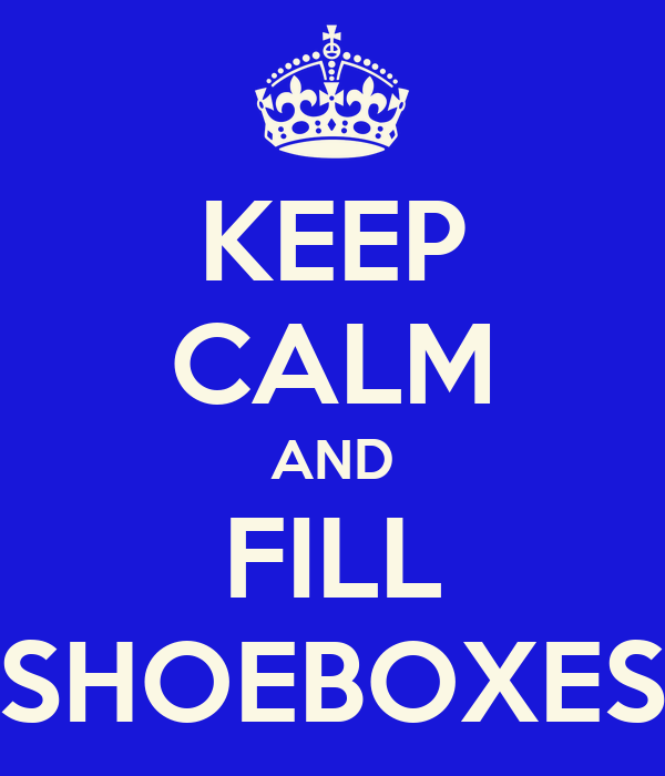 KEEP CALM AND FILL SHOEBOXES