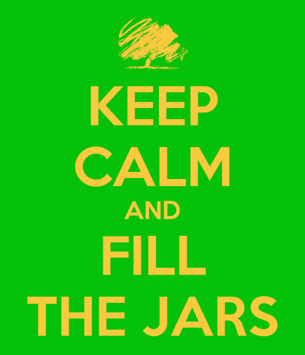 KEEP CALM AND FILL THE JARS
