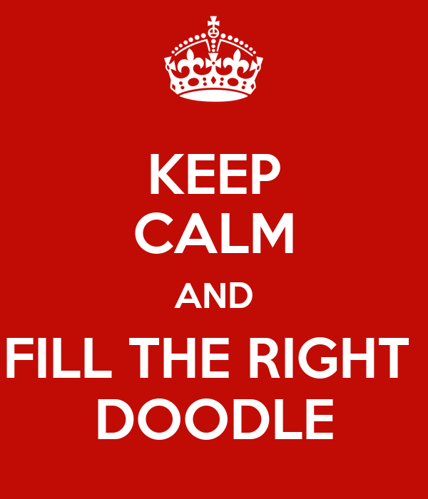 KEEP CALM AND FILL THE RIGHT  DOODLE