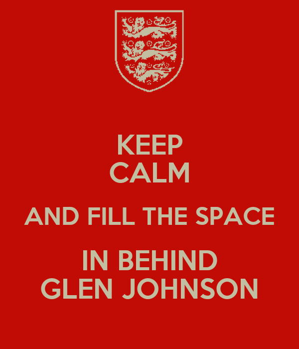 KEEP CALM AND FILL THE SPACE IN BEHIND GLEN JOHNSON