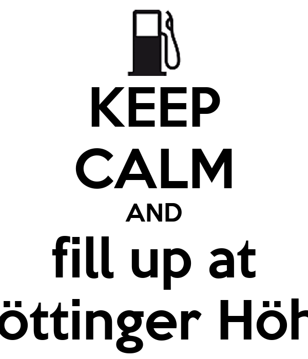 KEEP CALM AND fill up at Döttinger Höhe