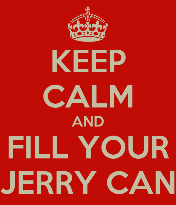 KEEP CALM AND FILL YOUR JERRY CAN