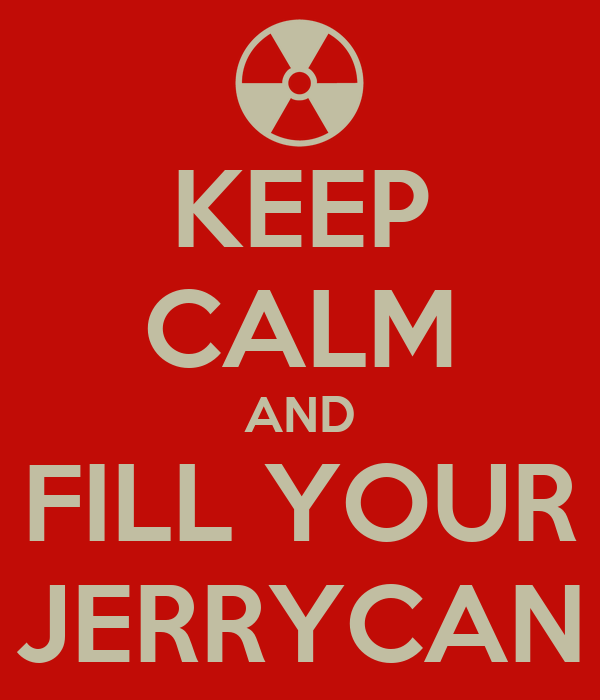 KEEP CALM AND FILL YOUR JERRYCAN