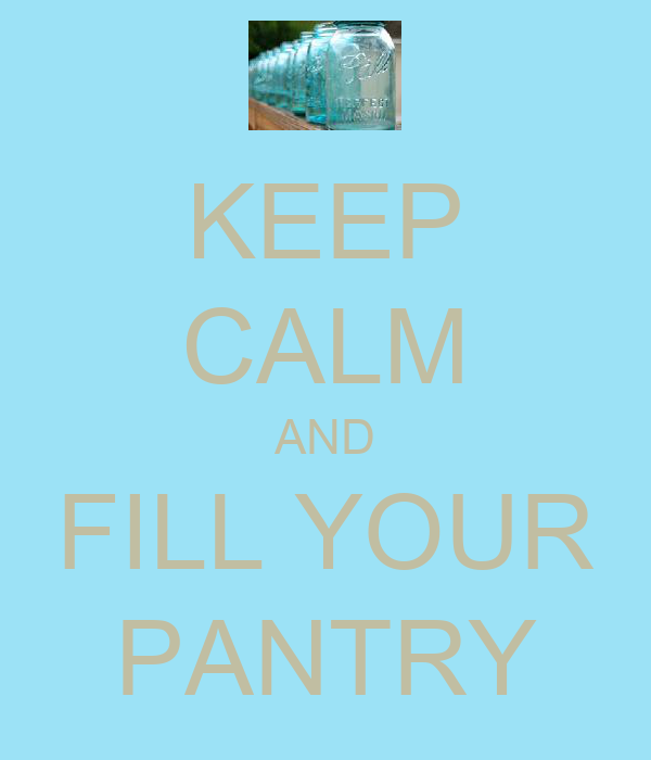 KEEP CALM AND FILL YOUR PANTRY