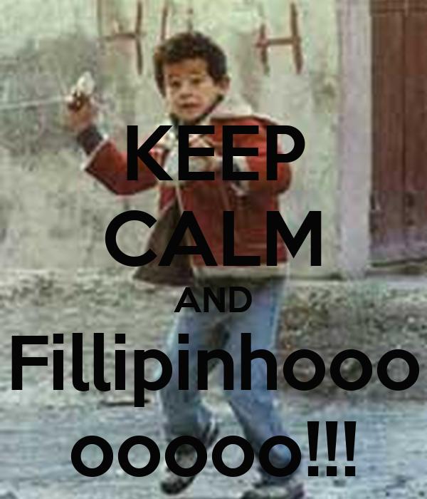 KEEP CALM AND Fillipinhooo ooooo!!!