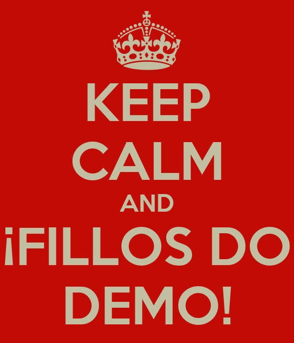KEEP CALM AND ¡FILLOS DO DEMO!