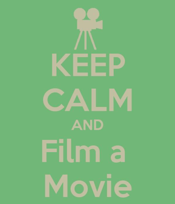 KEEP CALM AND Film a  Movie