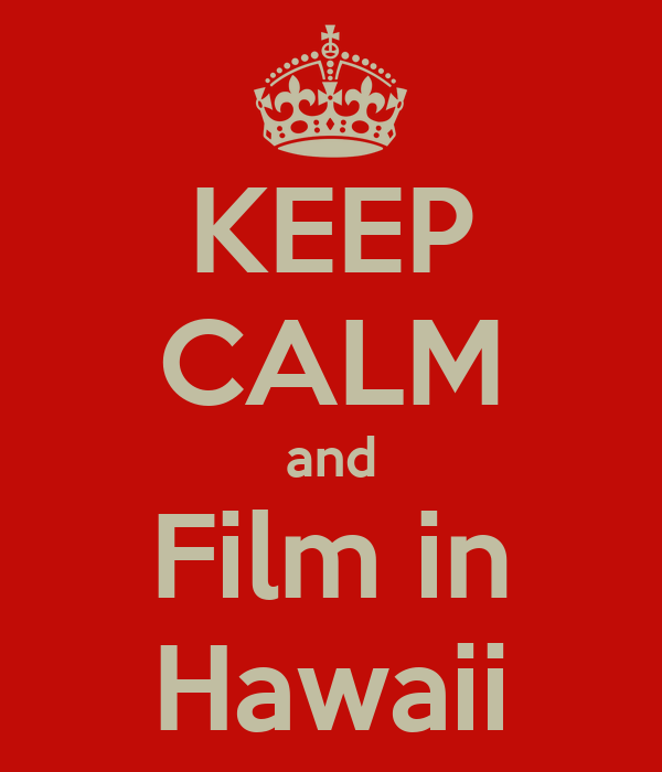 KEEP CALM and Film in Hawaii
