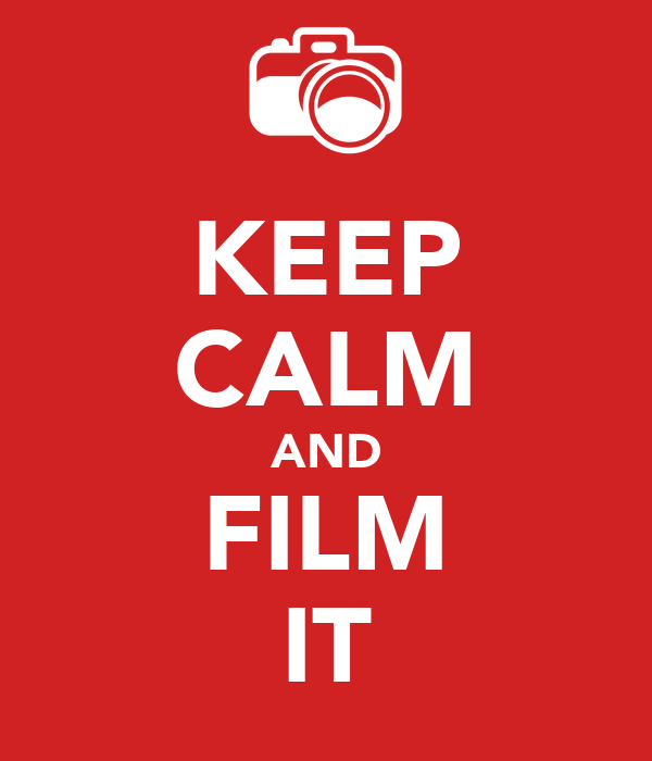 KEEP CALM AND FILM IT