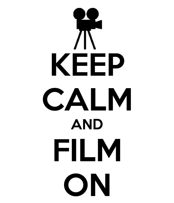KEEP CALM AND FILM ON