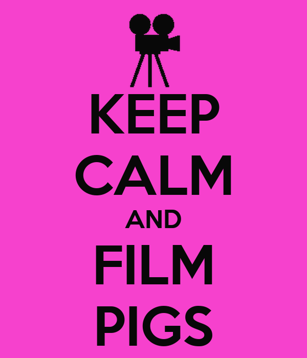 KEEP CALM AND FILM PIGS