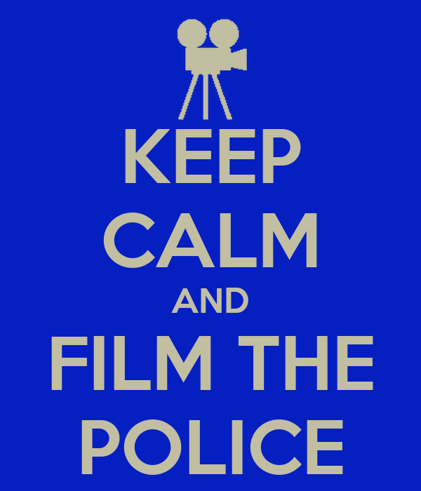 KEEP CALM AND FILM THE POLICE