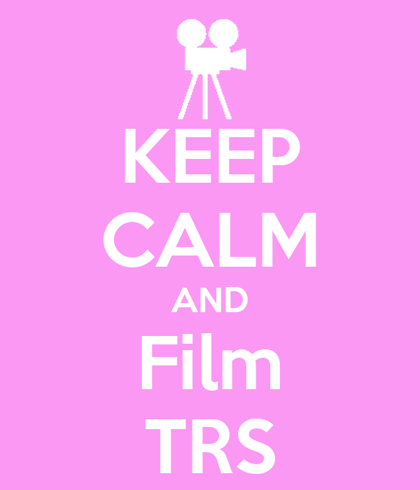 KEEP CALM AND Film TRS