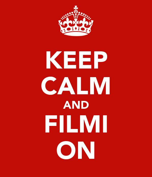 KEEP CALM AND FILMI ON
