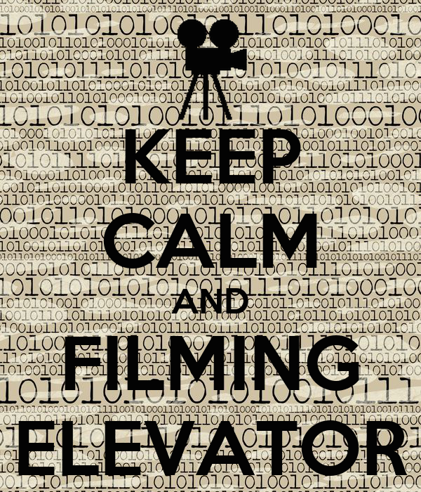KEEP CALM AND FILMING ELEVATOR