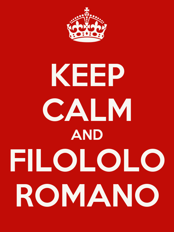 KEEP CALM AND FILOLOLO ROMANO
