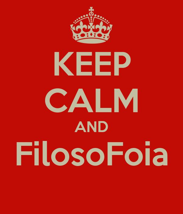 KEEP CALM AND FilosoFoia