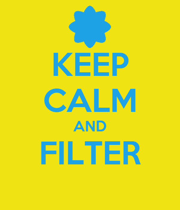 KEEP CALM AND FILTER