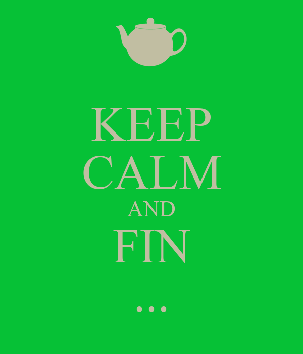 KEEP CALM AND FIN ...