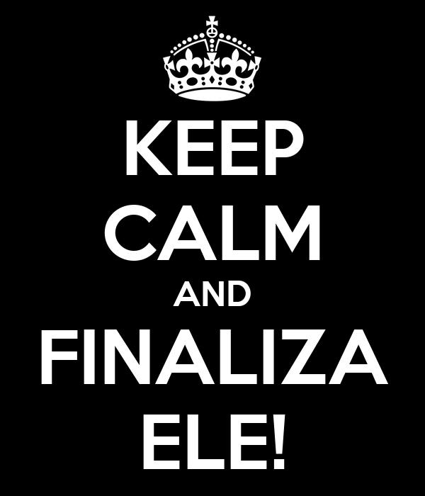 KEEP CALM AND FINALIZA ELE!