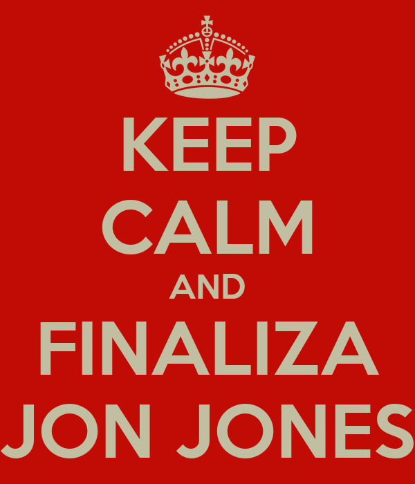 KEEP CALM AND FINALIZA JON JONES