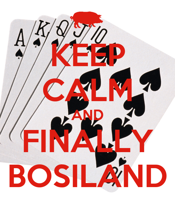 KEEP CALM AND FINALLY BOSILAND