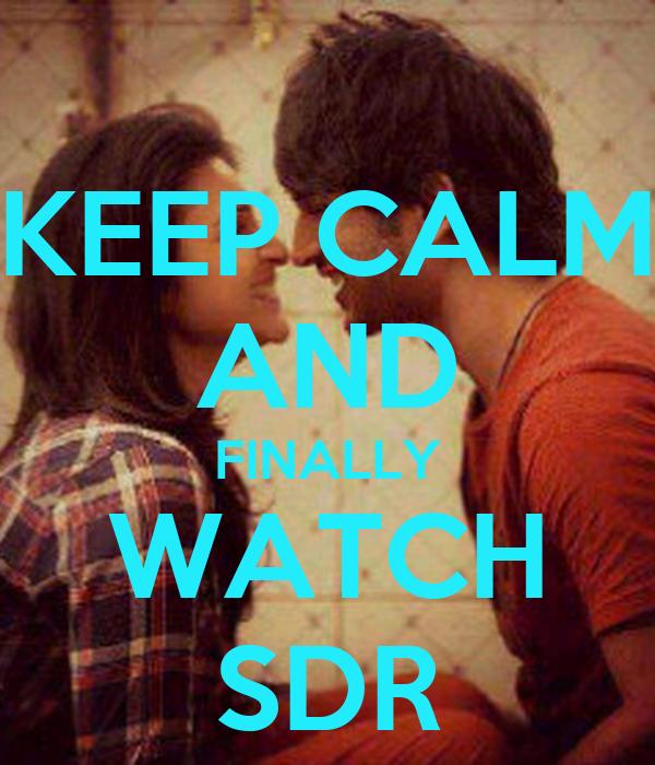 KEEP CALM AND FINALLY WATCH SDR