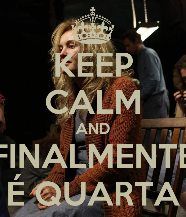 KEEP CALM AND FINALMENTE É QUARTA