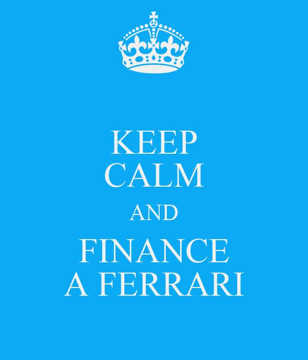 KEEP CALM AND FINANCE A FERRARI