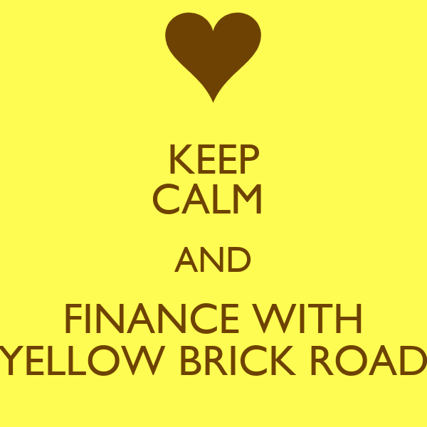 KEEP CALM  AND FINANCE WITH YELLOW BRICK ROAD