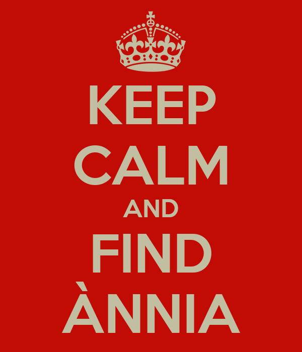 KEEP CALM AND FIND ÀNNIA