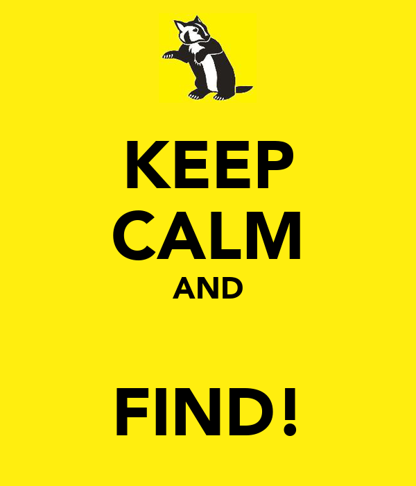 KEEP CALM AND  FIND!