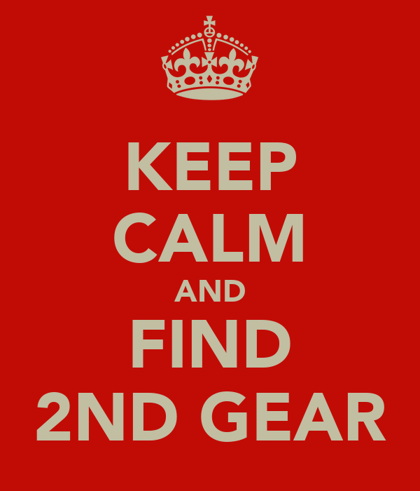 KEEP CALM AND FIND 2ND GEAR