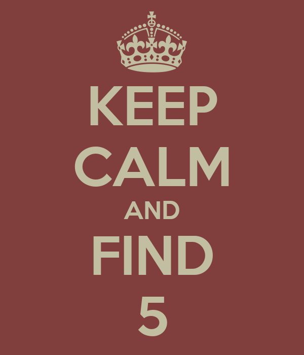 KEEP CALM AND FIND 5