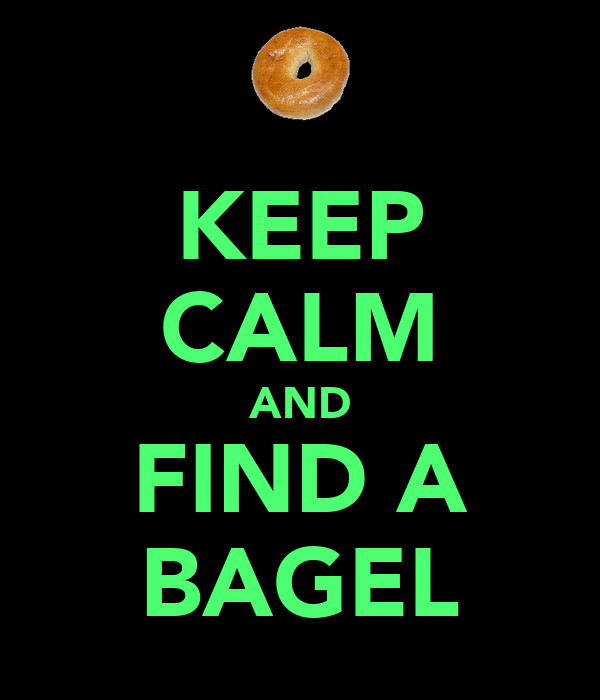 KEEP CALM AND FIND A BAGEL