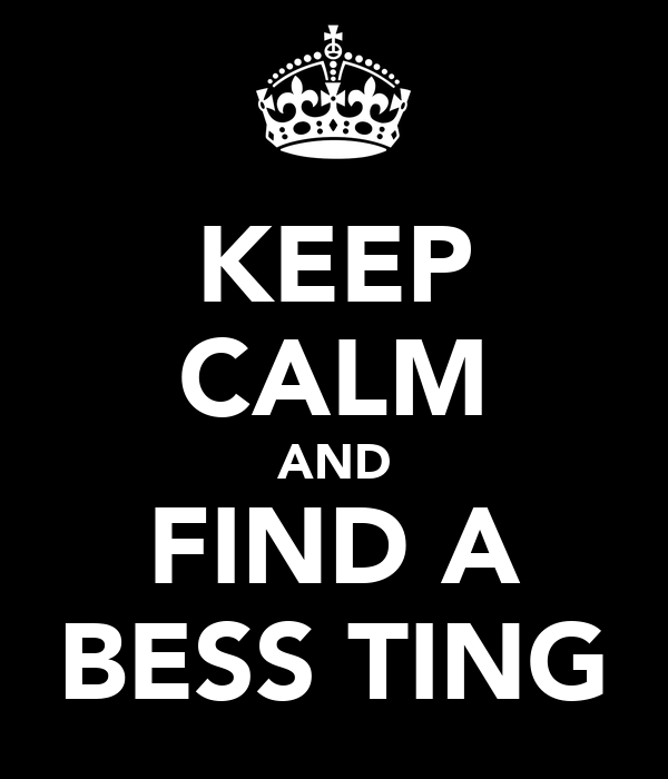 KEEP CALM AND FIND A BESS TING