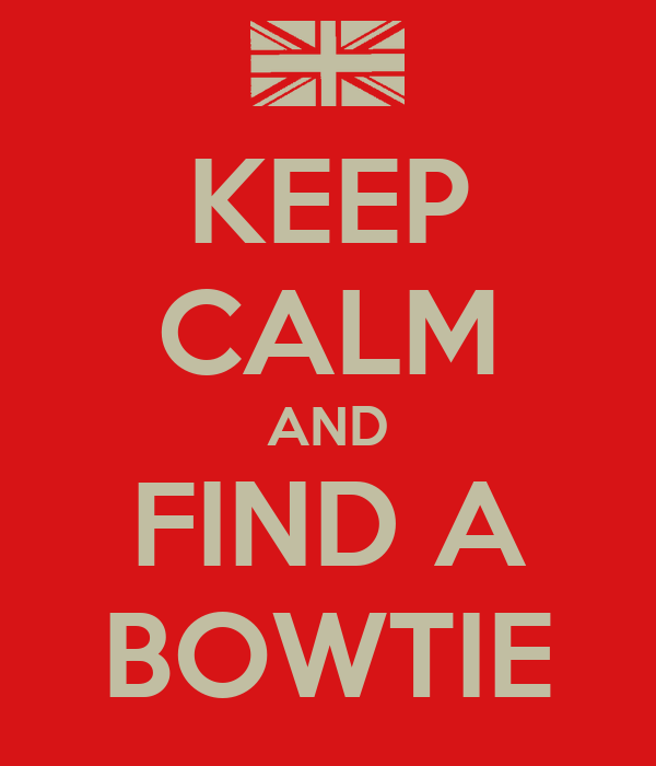 KEEP CALM AND FIND A BOWTIE